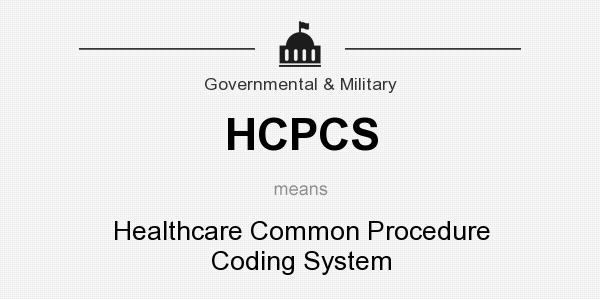 HCPCS (Healthcare Common Procedure Coding System) and DRGs (Diagnosis Related Groups) Codes